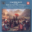 Raff, Joachim: Works for Choir, Piano & Orchestra